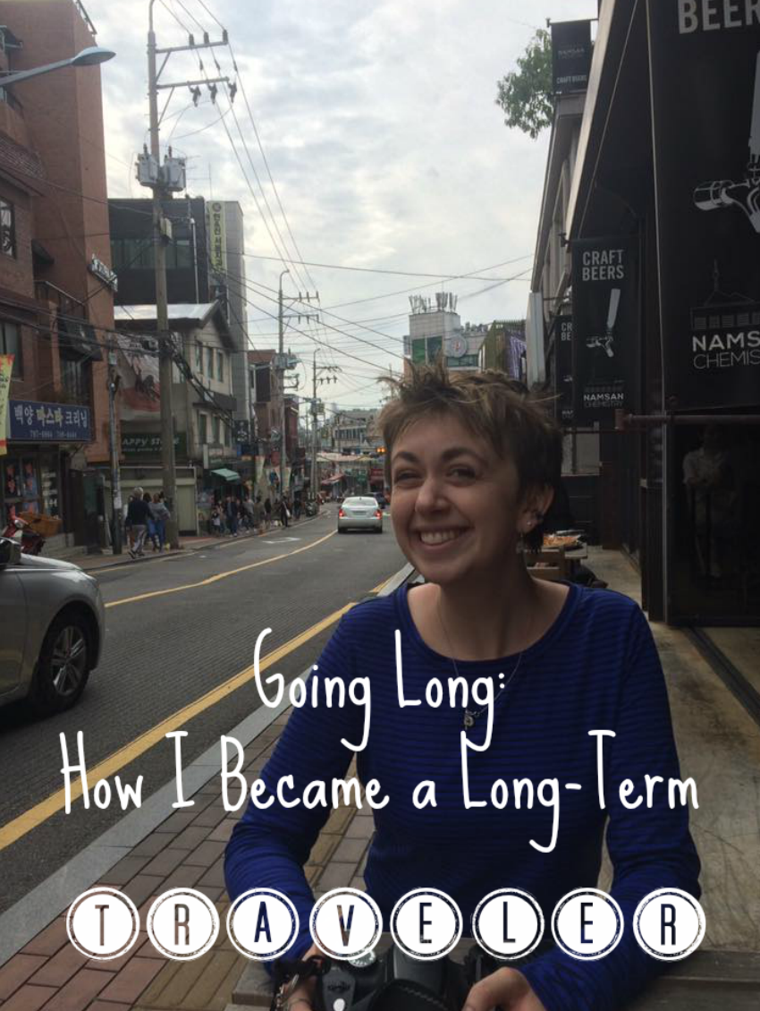 Going Long: Becoming a Long-Term Traveler (Things I Learned)