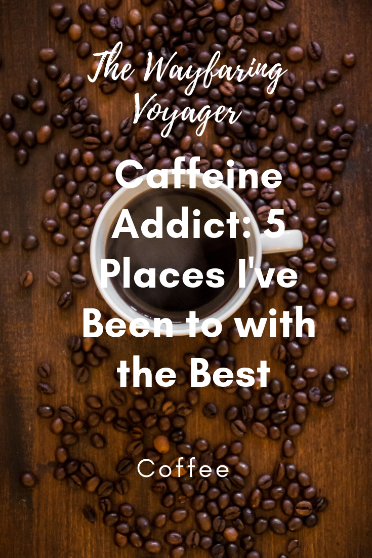 Caffeine Addict: 5 Place I've Been to with the Best Coffee